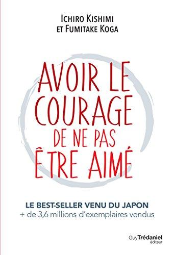 Avoir le courage de ne pas être aimé (French Edition)
