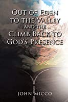 Out of Eden to the Valley and the Climb Back to God's Presence