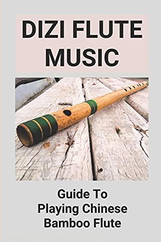 Dizi Flute Music: Guide To Playing Chinese Bamboo Flute: Dizi Flute Music