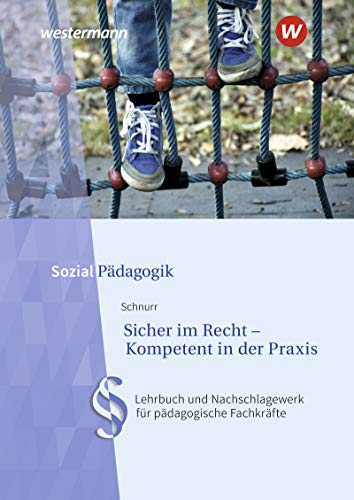 Sicher im Recht - Kompetent in der Praxis: Lehrbuch und Nachschlagewerk für pädagogische Fachkräfte
