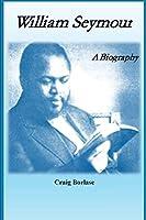 William Seymour: A Biography