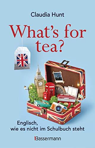 What's for tea? Englisch, wie es nicht im Schulbuch steht: Ein Sprachkurs mit britischem Humor