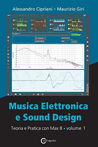 Musica elettronica e sound design. Teoria e pratica con Max 8 (Vol. 1)