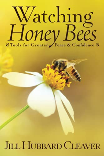 Watching Honey Bees: Tools for Greater Peace and Confidence