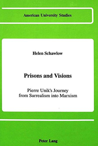 Prisons and Visions: Pierre Unik's Journey from Surrealism into Marxism (American University Studies: Series 2: Romance Languages and Literature, Band 120)
