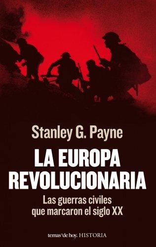 La Europa revolucionaria: Las guerras civiles que marcaron el ...