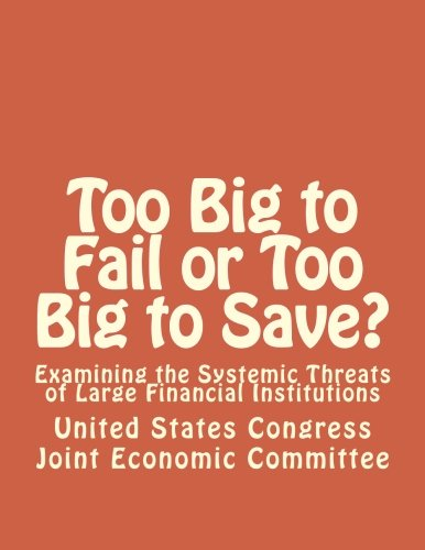 Too Big to Fail or Too Big to Save?: Examining the Systemic Threats of Large Financial Institutions