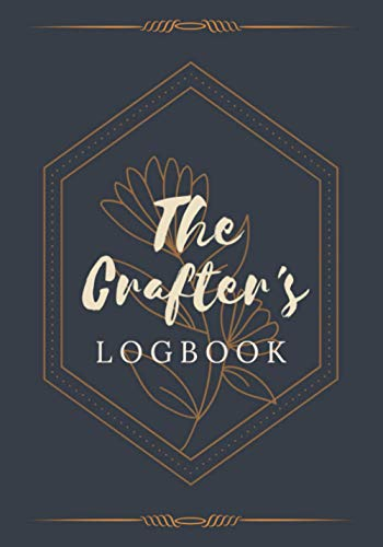 The Crafter's Logbook: A Planner / Organizer Notebook for Crafters & Artists | Document Project Ideas, Details, Materials, Steps, Notes & Sketches