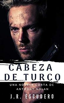 CABEZA DE TURCO: Un thriller de espías (serie NOLAN nº 3) (SERIE ANTHONY NOLAN) de [J.R. Escudero, G.R. SQUIRE]