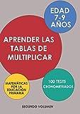 Aprender las Tablas de Multiplicar - Matemáticas por la Educación Primaria - Edad 7-9 Años - 100 Tests Cronometrados: Segundo Volumen