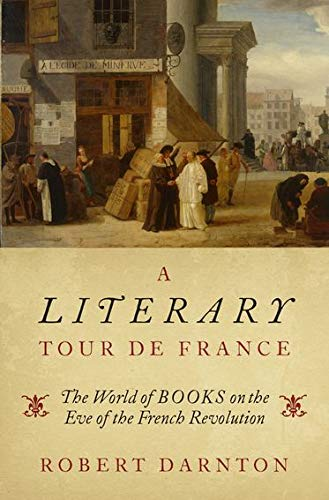 A Literary Tour de France: The World of Books on the Eve of the French Revolution