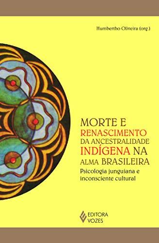 Morte e renascimento da ancestralidade indígena na alma