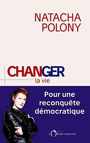 Changer la vie. Pour une reconquête démocratique (EDITIONS DE L'O)