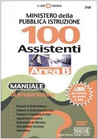 Ministero della Pubblica Istruzione. 100 assistenti. Area B. Manuale di preparazione