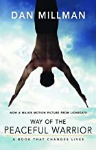 Dan Millman: Way of the Peaceful Warrior : A Book That Changes Lives (Paperback); 2006 Edition