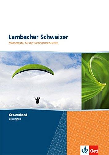 Lambacher Schweizer Mathematik für die Fachhochschulreife: Gesamtband Lösungen (Lambacher Schweizer für die Fachhochschulreife).pdf PDF Books