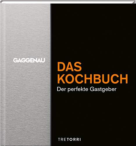 GAGGENAU - Das Kochbuch: Der perfekte Gastgeber