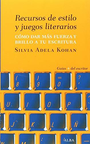 Recursos de estilo y juegos literarios: Cómo dar fuerza y brillo a tu escritura (Guías + del escritor)