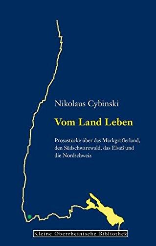 Vom Land Leben: Prosastücke über das Markgräflerland, den Südschwarzwald, das Elsaß und die Nordschweiz (Kleine Oberrheinische Bibliothek)