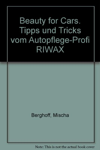 Beauty for Cars. Tipps und Tricks vom Autopflege-Profi RIWAX