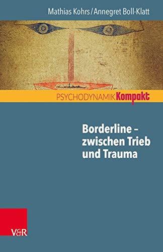 Borderline - zwischen Trieb und Trauma (Psychodynamik kompakt)