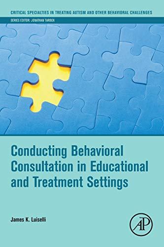 Conducting Behavioral Consultation in Educational and Treatment Settings (Critical Specialties in Treating Autism and ot