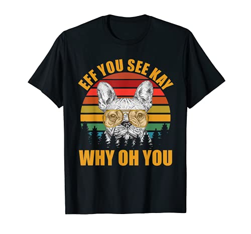 Eff You See Kay Why Oh You Vintage Yoga French Bulldog Lover T-Shirt