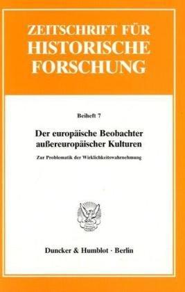 Der europäische Beobachter außereuropäischer Kulturen.: Zur Problematik der Wirklichkeitswahrnehmung. (Zeitschrift für Historische Forschung. Beihefte, Band 7)
