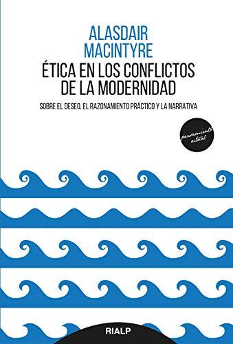 Ética en los conflictos de la modernidad: Sobre el deseo, el razonamiento práctico y la narrativa (Pensamiento Actual) (Spanish Edition)