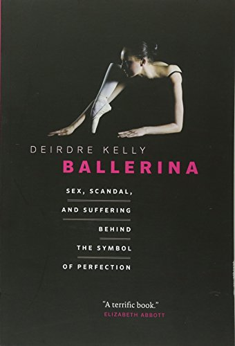 Ballerina: Sex, Scandal, and Suffering Behind the Symbol of Perfection