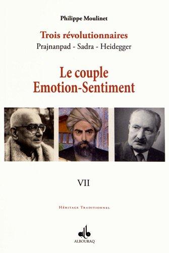 Couple émotion sentiment (Le) : Trois révolutionnaires Prajnanpad - Sadra - Heidegger (VII)