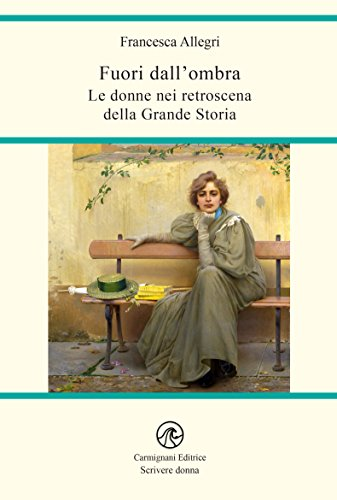 Fuori dall'ombra: Le donne nei retroscena della Grande Storia (Scrivere donna)