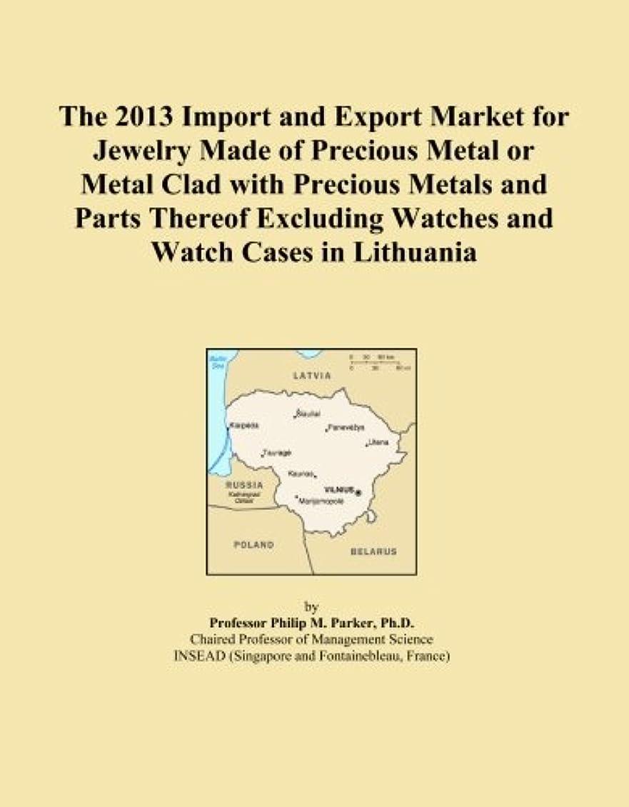 セラフ違反虫を数えるThe 2013 Import and Export Market for Jewelry Made of Precious Metal or Metal Clad with Precious Metals and Parts Thereof Excluding Watches and Watch Cases in Lithuania