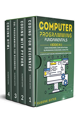 Computer Programming Fundamentals: 4 Books in 1: Coding For Beginners, Coding With Python, SQL Programming For Beginners, Coding HTML. A Complete Guide To Become A Programmer With A Crash Course Front Cover