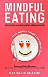 Mindful Eating: Develop a Better Relationship with Food through Mindfulness, Overcome Eating...