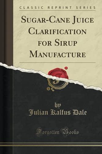 Sugar-Cane Juice Clarification for Sirup Manufacture (Classic Reprint)