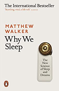 Why We Sleep: The New Science of Sleep and Dreams by [Matthew Walker]