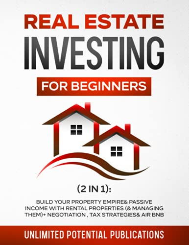 Real Estate Investing Books! - Real Estate Investing For Beginners (2 in 1):: Build Your Property Empire & Passive Income With Rental Properties (& Managing Them)+ Negotiation, Tax Strategies & Air BnB