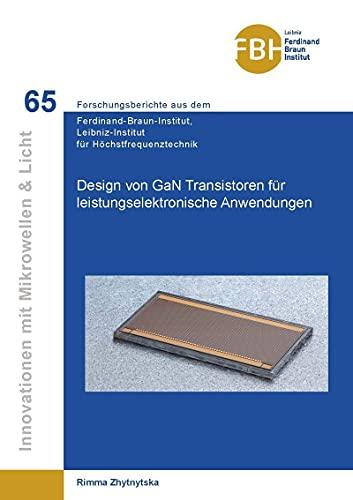 Design von GaN Transistoren für leistungselektronische Anwendungen (Innovationen mit Mikrowellen und Licht: Forschungsberichte aus dem Ferdinand-Braun-Institut für Höchstfrequenztechnik)