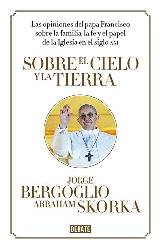 Sobre el cielo y la tierra: Las opiniones del papa Francisco (Ensayo y Pensamiento)
