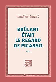 Brûlant était le regard de Picasso par Eugène Ebodé