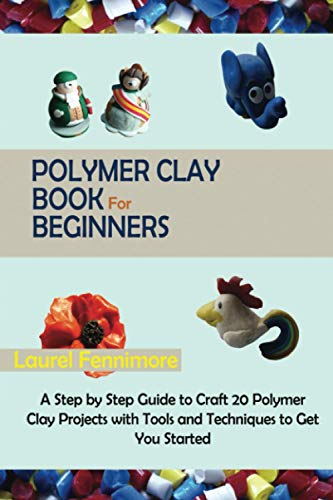 Compare Textbook Prices for Polymer Clay Book for Beginners: A Step by Step Guide to Craft 20 Polymer Clay Projects with Tools and Techniques to Get You Started  ISBN 9798710081259 by Fennimore, Laurel
