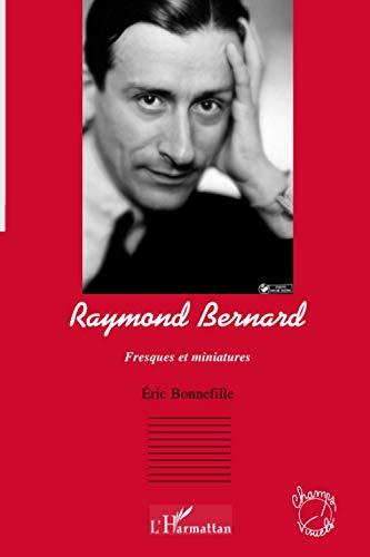Raymond Bernard: Fresques et miniatures