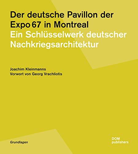 Der deutsche Pavillon der Expo 67 in Montreal: Ein Schlüsselwerk deutscher Nachkriegsarchitektur (Grundlagen/Basics)