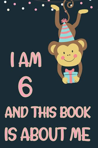 I AM 6 AND THIS BOOK IS ABOUT ME: Monkey Journal, Birthday Gift For 6 Years Old Kids, The Best Gift For Monkey Lovers - Lined Notebook Journal for Writing - 6 x 9 Inches - 110 Pages