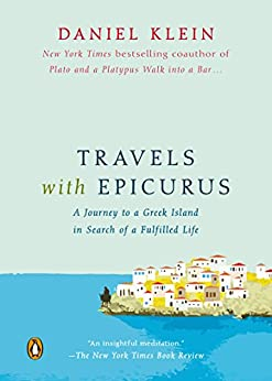 Travels with Epicurus: A Journey to a Greek Island in Search of a Fulfilled Life by [Daniel Klein]