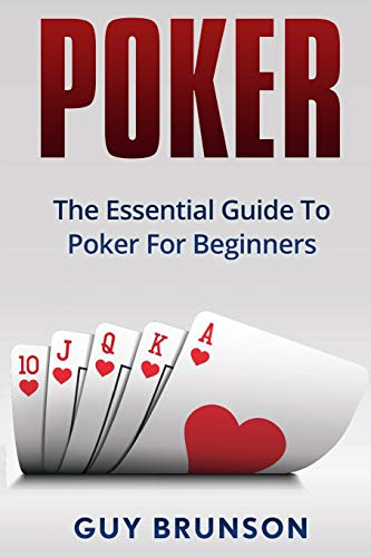 POKER: The Essential Guide To Poker For Beginners