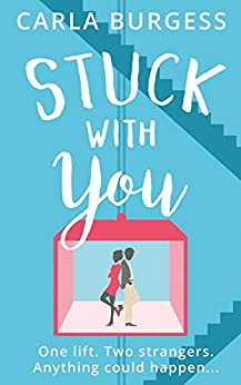 Stuck with You: The perfect feel-good romantic comedy! by [Carla Burgess]