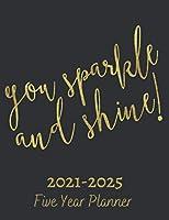 Go Sparkle And Shine Five Year Planner 2021-202: 60 Months Calendar | Monthly Calendar Shedule Organizer| 5 Year Planner and Monthly Calendar Book | 2021-2025 Monthly Planner | Yearly Planner Calendar |Grey 5 Years Planner|Motivational Planner 2021-2025 (Five Year Planner 2021-2025)