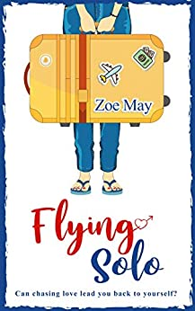 Flying Solo: A feel-good romantic comedy about love and self-discovery! by [Zoe May]